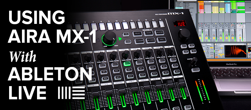 Ableton Live Performance Made Easy With New AIRA MX-1 Mode